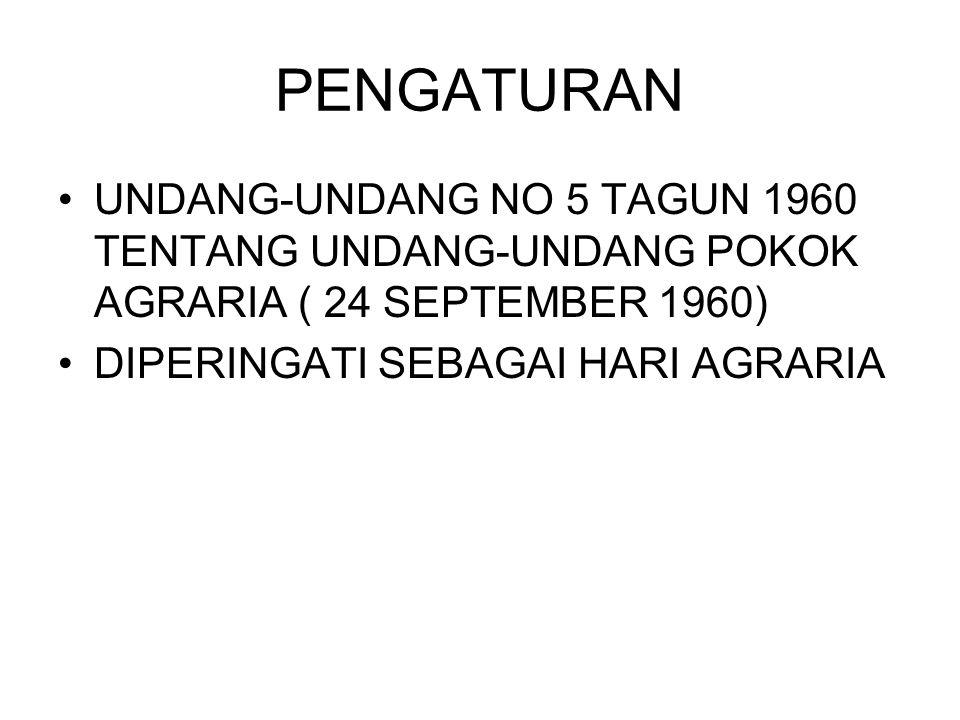 PENGATURAN UNDANG-UNDANG NO 5 TAGUN 1960 TENTANG UNDANG-UNDANG POKOK AGRARIA ( 24 SEPTEMBER 1960) DIPERINGATI SEBAGAI HARI AGRARIA