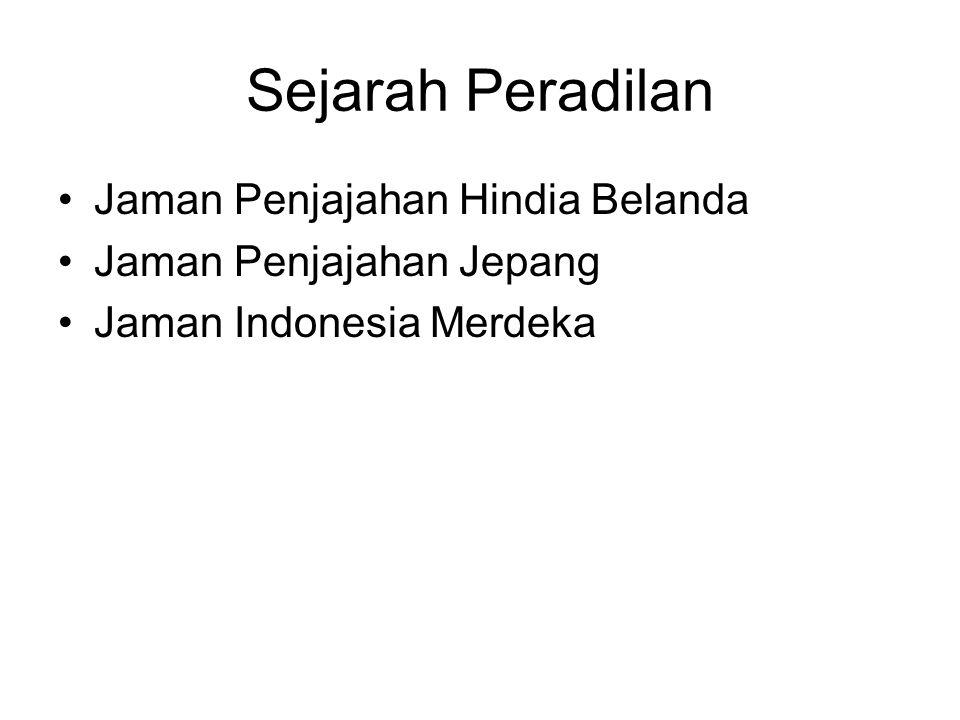 Sejarah Peradilan Jaman Penjajahan Hindia Belanda Jaman Penjajahan Jepang Jaman Indonesia Merdeka