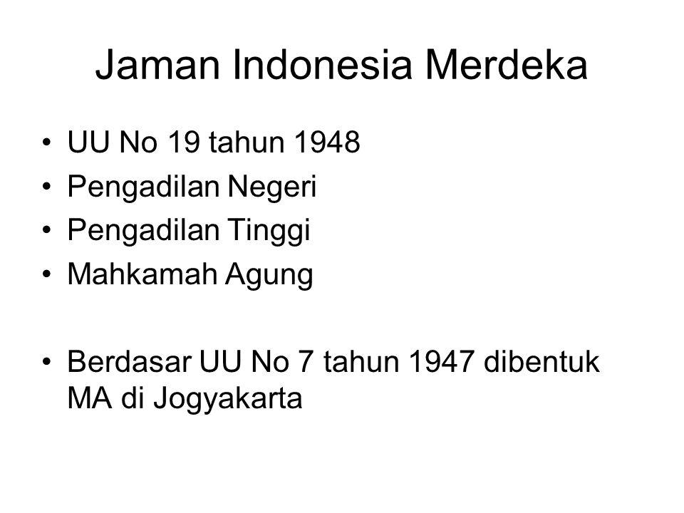 Jaman Indonesia Merdeka UU No 19 tahun 1948 Pengadilan Negeri Pengadilan Tinggi Mahkamah Agung Berdasar UU No 7 tahun 1947 dibentuk MA di Jogyakarta