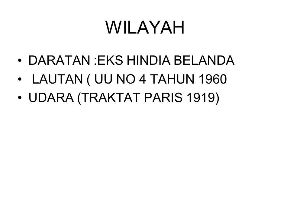 WILAYAH DARATAN :EKS HINDIA BELANDA LAUTAN ( UU NO 4 TAHUN 1960 UDARA (TRAKTAT PARIS 1919)