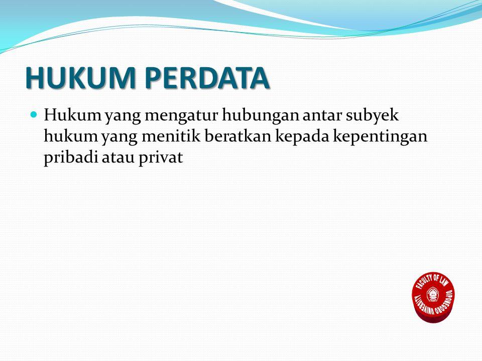 HUKUM PERDATA Hukum yang mengatur hubungan antar subyek hukum yang menitik beratkan kepada kepentingan pribadi atau privat