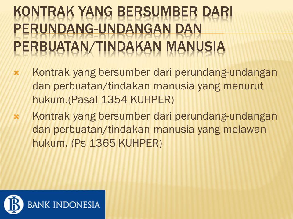  Kontrak yang bersumber dari perundang-undangan dan perbuatan/tindakan manusia yang menurut hukum.(Pasal 1354 KUHPER)  Kontrak yang bersumber dari perundang-undangan dan perbuatan/tindakan manusia yang melawan hukum.