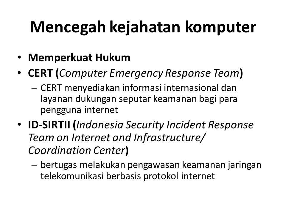 Mencegah kejahatan komputer Memperkuat Hukum CERT (Computer Emergency Response Team) – CERT menyediakan informasi internasional dan layanan dukungan s