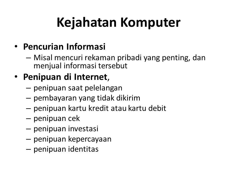 Kejahatan Komputer Pencurian Informasi – Misal mencuri rekaman pribadi yang penting, dan menjual informasi tersebut Penipuan di Internet, – penipuan s