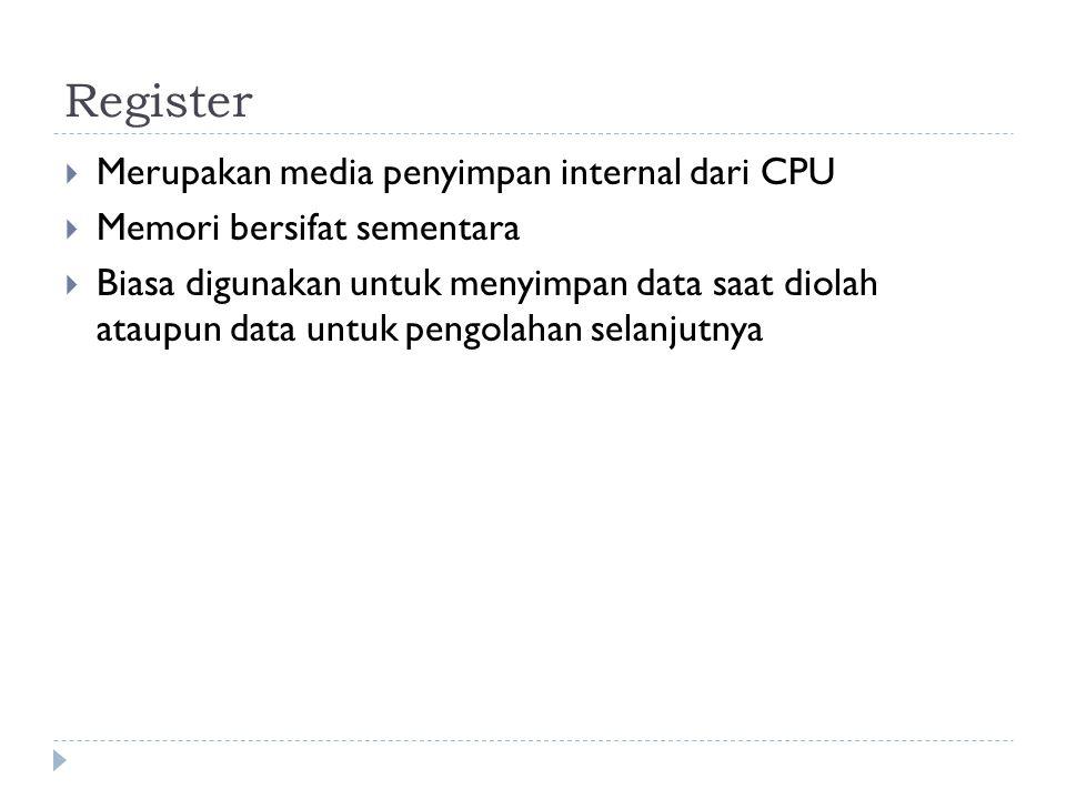 Register  Merupakan media penyimpan internal dari CPU  Memori bersifat sementara  Biasa digunakan untuk menyimpan data saat diolah ataupun data untuk pengolahan selanjutnya