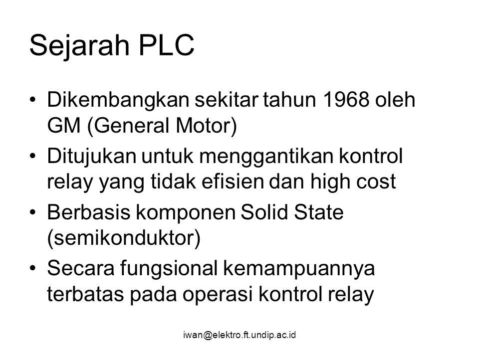 iwan@elektro.ft.undip.ac.id Sejarah PLC Dikembangkan sekitar tahun 1968 oleh GM (General Motor) Ditujukan untuk menggantikan kontrol relay yang tidak
