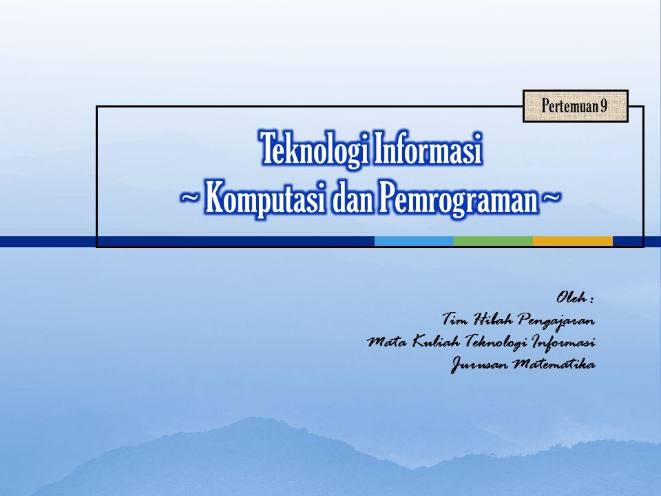 Oleh : Tim Hibah Pengajaran Mata Kuliah Teknologi Informasi Jurusan Matematika Pertemuan 9