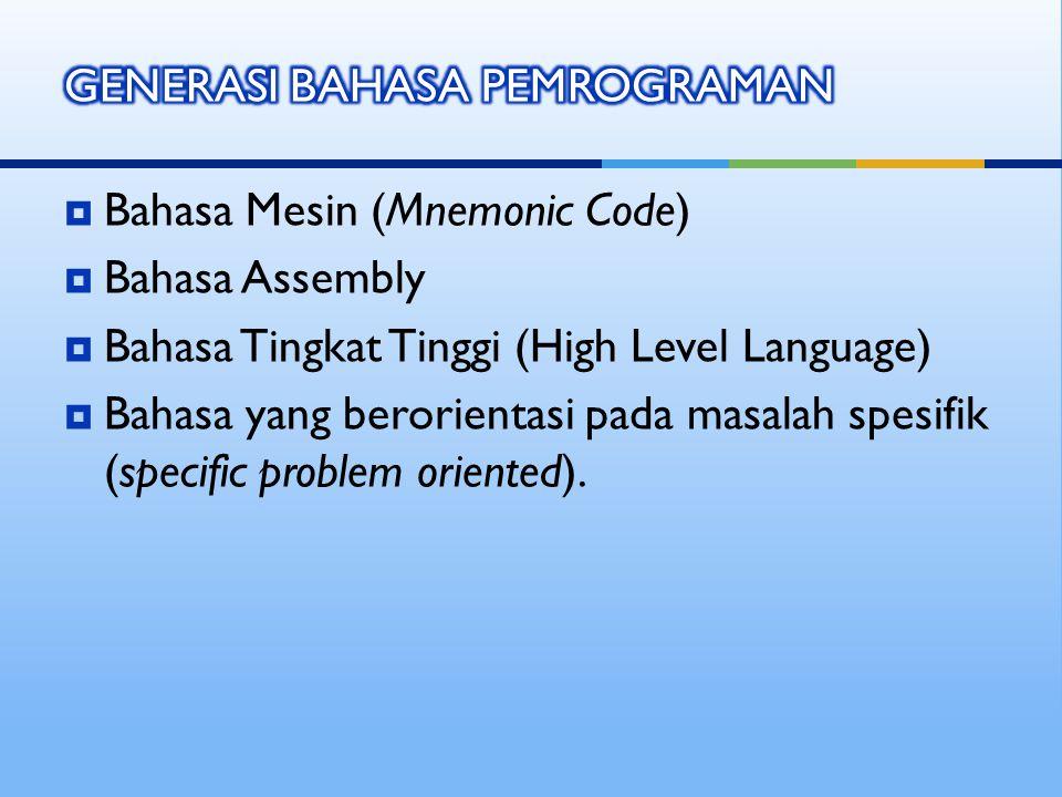  Bahasa Mesin (Mnemonic Code)  Bahasa Assembly  Bahasa Tingkat Tinggi (High Level Language)  Bahasa yang berorientasi pada masalah spesifik (specific problem oriented).