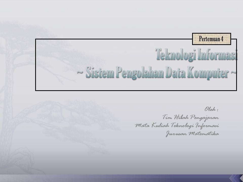 Oleh : Tim Hibah Pengajaran Mata Kuliah Teknologi Informasi Jurusan Matematika Pertemuan 4