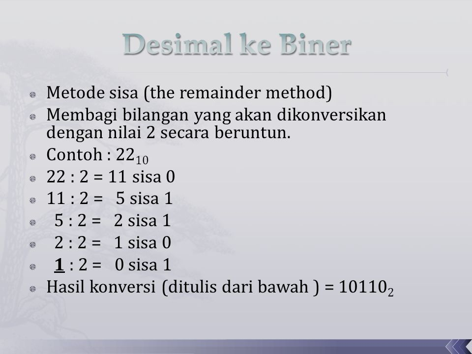  Metode sisa (the remainder method)  Membagi bilangan yang akan dikonversikan dengan nilai 2 secara beruntun.