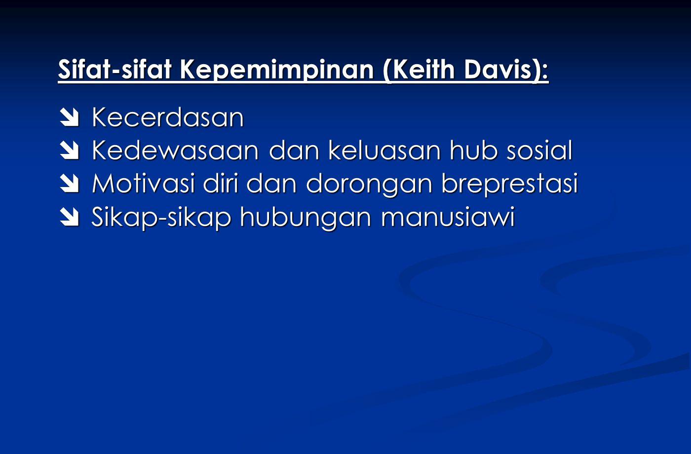 Sifat-sifat Kepemimpinan (Keith Davis):  Kecerdasan  Kedewasaan dan keluasan hub sosial  Motivasi diri dan dorongan breprestasi  Sikap-sikap hubun