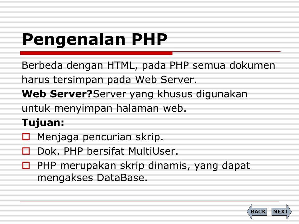 Pengenalan PHP Berbeda dengan HTML, pada PHP semua dokumen harus tersimpan pada Web Server. Web Server?Server yang khusus digunakan untuk menyimpan ha