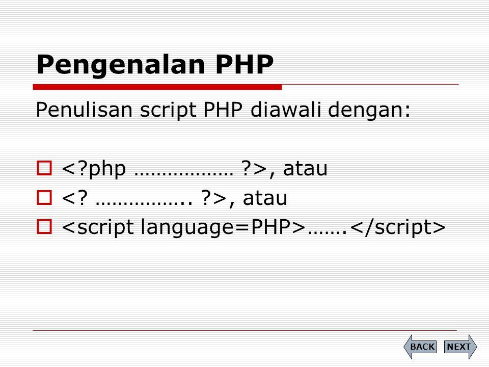 Pengenalan PHP Penulisan script PHP diawali dengan: , atau  ……. NEXTBACK