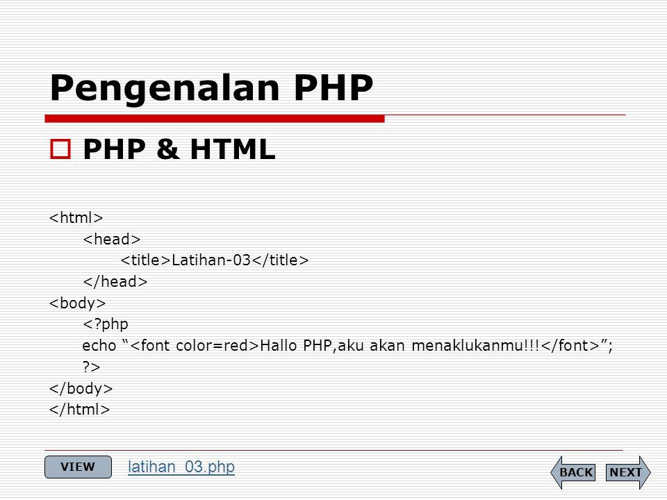  PHP & HTML Latihan-03 < php echo Hallo PHP,aku akan menaklukanmu!!.