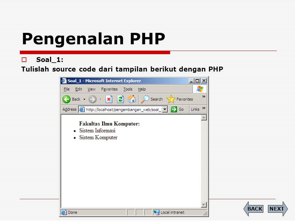 Pengenalan PHP  Soal_1: Tulislah source code dari tampilan berikut dengan PHP NEXTBACK