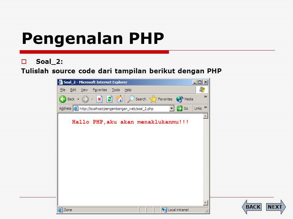 Pengenalan PHP  Soal_2: Tulislah source code dari tampilan berikut dengan PHP NEXTBACK