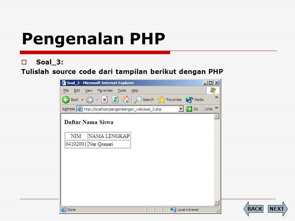 Pengenalan PHP  Soal_3: Tulislah source code dari tampilan berikut dengan PHP NEXTBACK