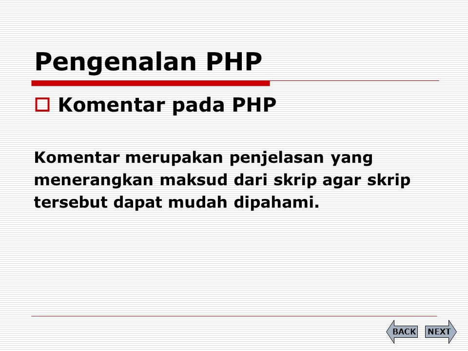  Komentar pada PHP Komentar merupakan penjelasan yang menerangkan maksud dari skrip agar skrip tersebut dapat mudah dipahami.