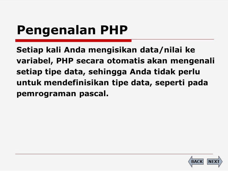 Setiap kali Anda mengisikan data/nilai ke variabel, PHP secara otomatis akan mengenali setiap tipe data, sehingga Anda tidak perlu untuk mendefinisikan tipe data, seperti pada pemrograman pascal.