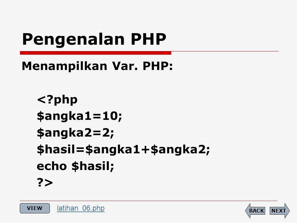 Menampilkan Var. PHP: <?php $angka1=10; $angka2=2; $hasil=$angka1+$angka2; echo $hasil; ?> Pengenalan PHP NEXTBACK VIEW latihan_06.php