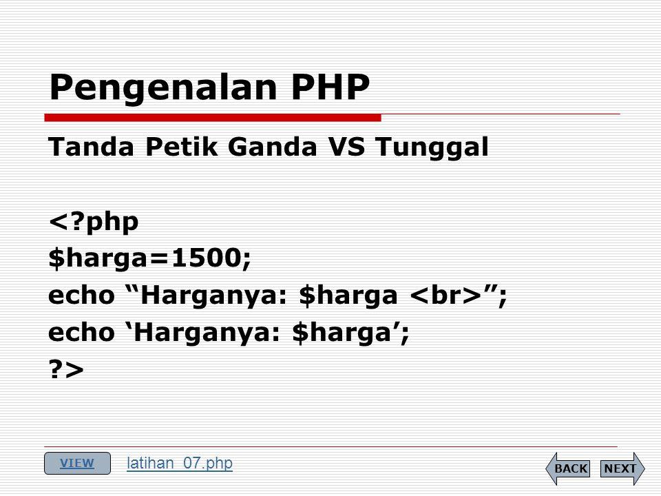 Tanda Petik Ganda VS Tunggal < php $harga=1500; echo Harganya: $harga ; echo 'Harganya: $harga'; > Pengenalan PHP NEXTBACK VIEW latihan_07.php