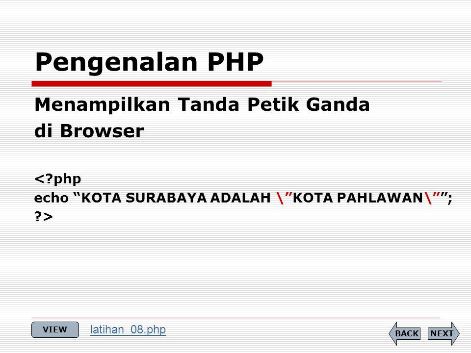 """Menampilkan Tanda Petik Ganda di Browser <?php echo """"KOTA SURABAYA ADALAH \""""KOTA PAHLAWAN\""""""""; ?> Pengenalan PHP NEXTBACK VIEW latihan_08.php"""