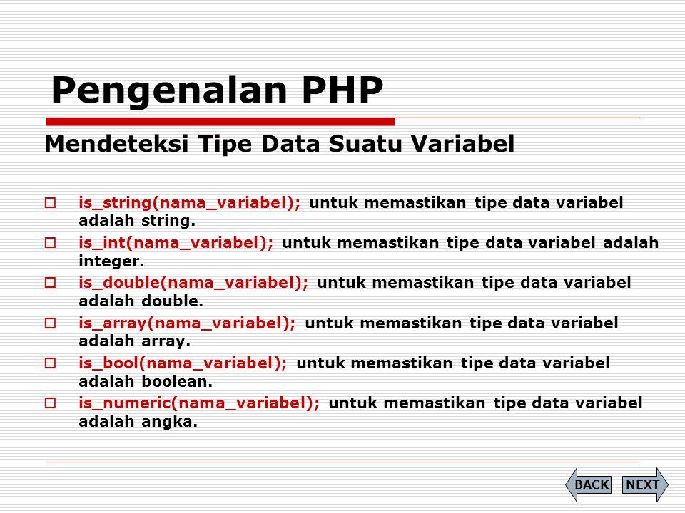 Pengenalan PHP Mendeteksi Tipe Data Suatu Variabel  is_string(nama_variabel); untuk memastikan tipe data variabel adalah string.  is_int(nama_variab