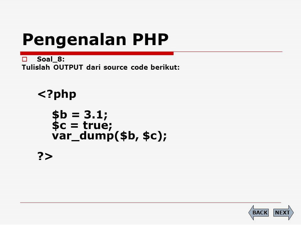 Pengenalan PHP  Soal_8: Tulislah OUTPUT dari source code berikut: NEXTBACK