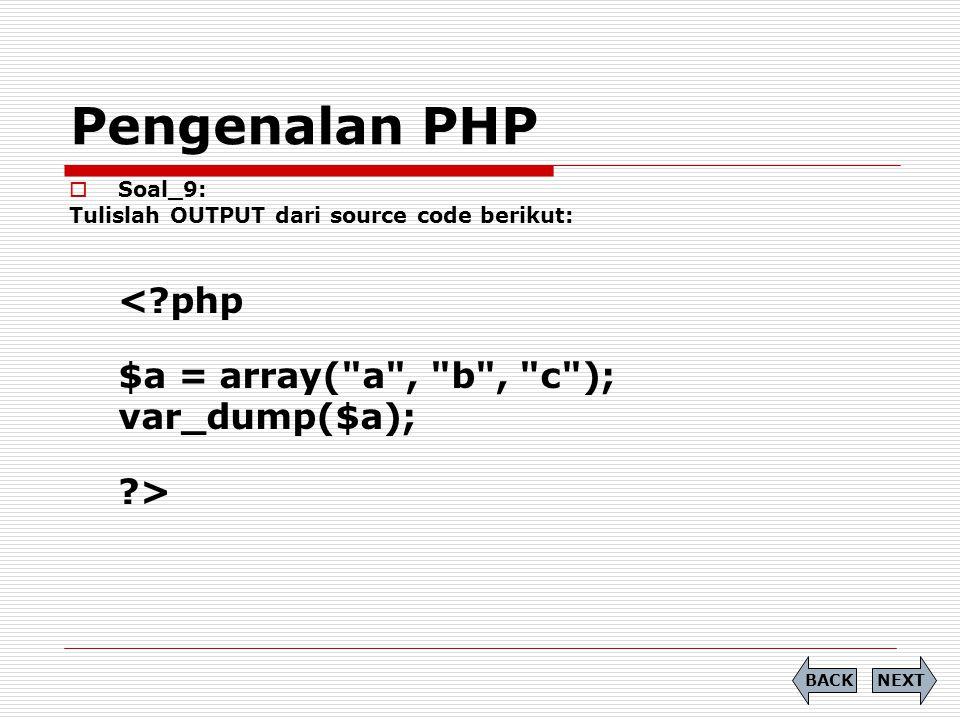 Pengenalan PHP  Soal_9: Tulislah OUTPUT dari source code berikut: < php $a = array( a , b , c ); var_dump($a); > NEXTBACK
