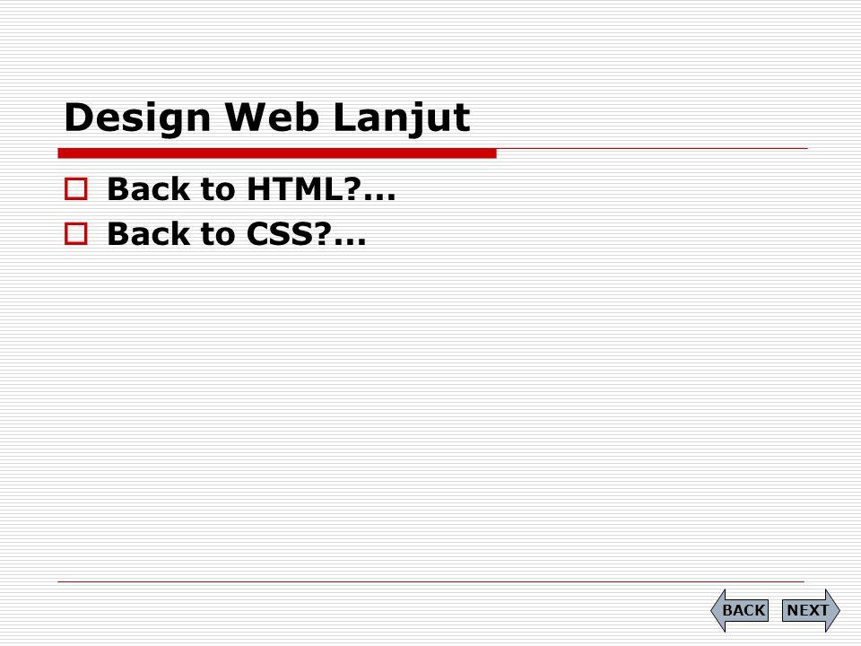 Design Web Lanjut NEXTBACK  Back to HTML?...  Back to CSS?...