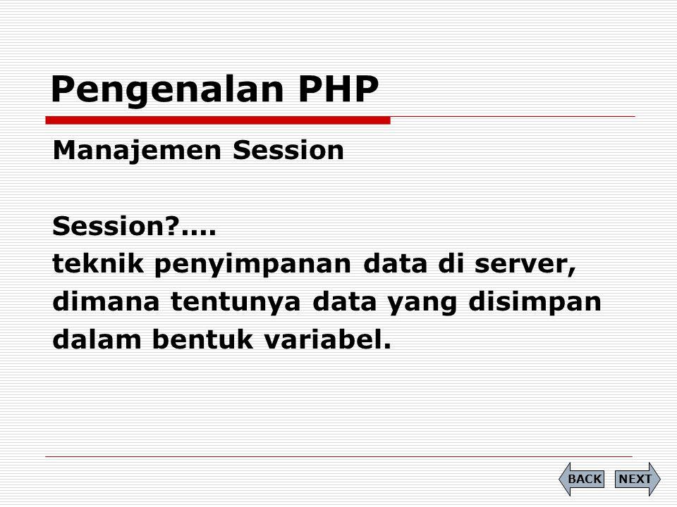 Manajemen Session Session?.... teknik penyimpanan data di server, dimana tentunya data yang disimpan dalam bentuk variabel. Pengenalan PHP NEXTBACK
