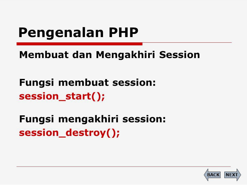Membuat dan Mengakhiri Session Fungsi membuat session: session_start(); Fungsi mengakhiri session: session_destroy(); Pengenalan PHP NEXTBACK