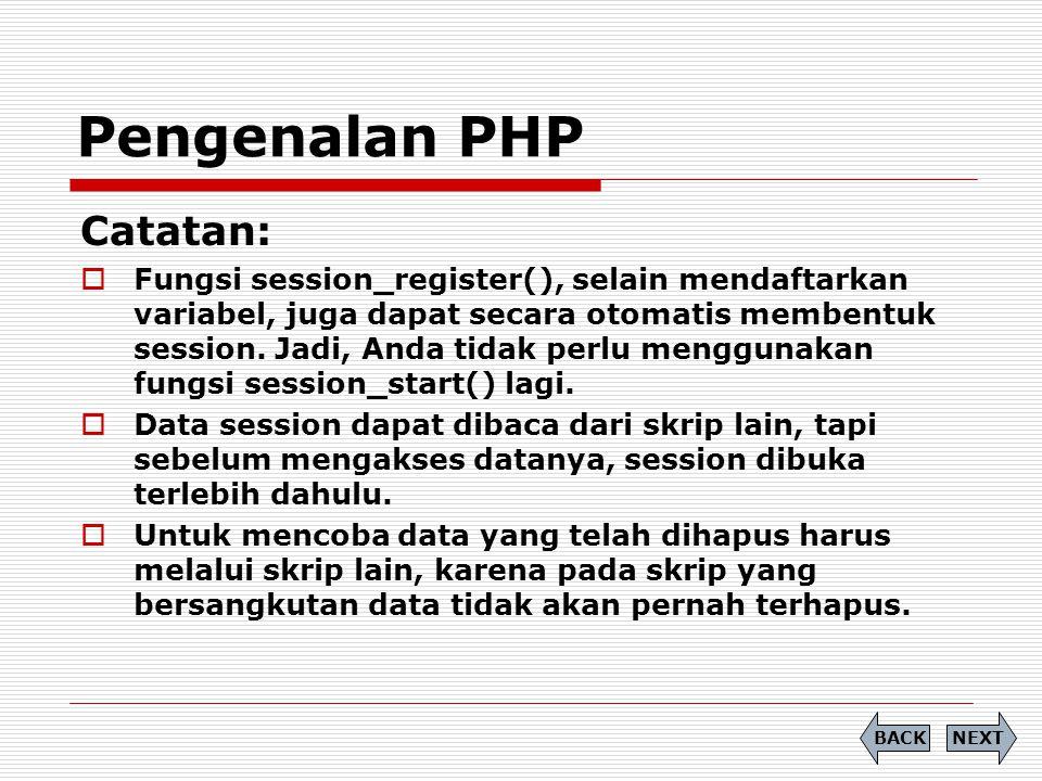 Catatan:  Fungsi session_register(), selain mendaftarkan variabel, juga dapat secara otomatis membentuk session. Jadi, Anda tidak perlu menggunakan f