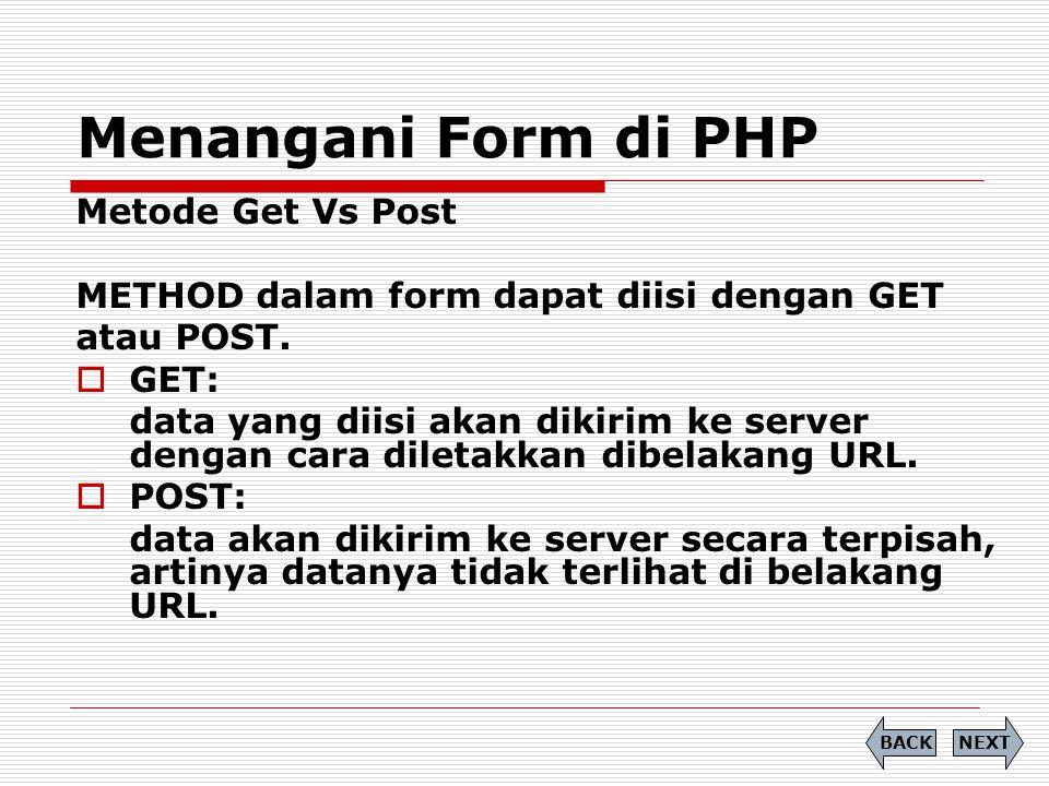 Menangani Form di PHP Metode Get Vs Post METHOD dalam form dapat diisi dengan GET atau POST.  GET: data yang diisi akan dikirim ke server dengan cara