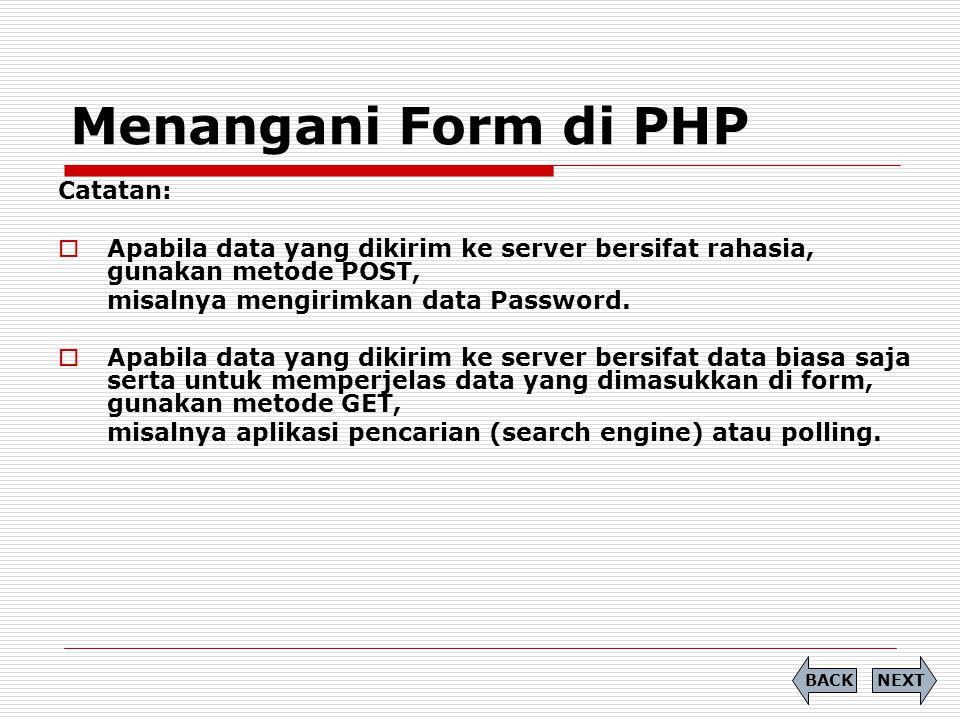 Menangani Form di PHP Catatan:  Apabila data yang dikirim ke server bersifat rahasia, gunakan metode POST, misalnya mengirimkan data Password.  Apab
