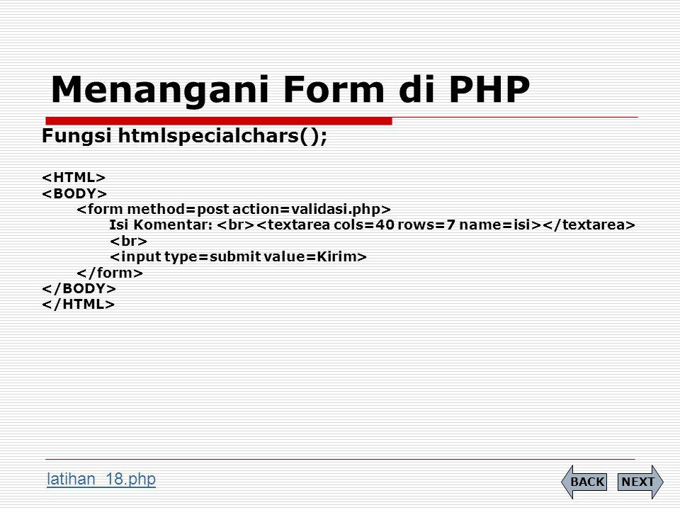 Menangani Form di PHP Fungsi htmlspecialchars(); Isi Komentar: NEXTBACK latihan_18.php