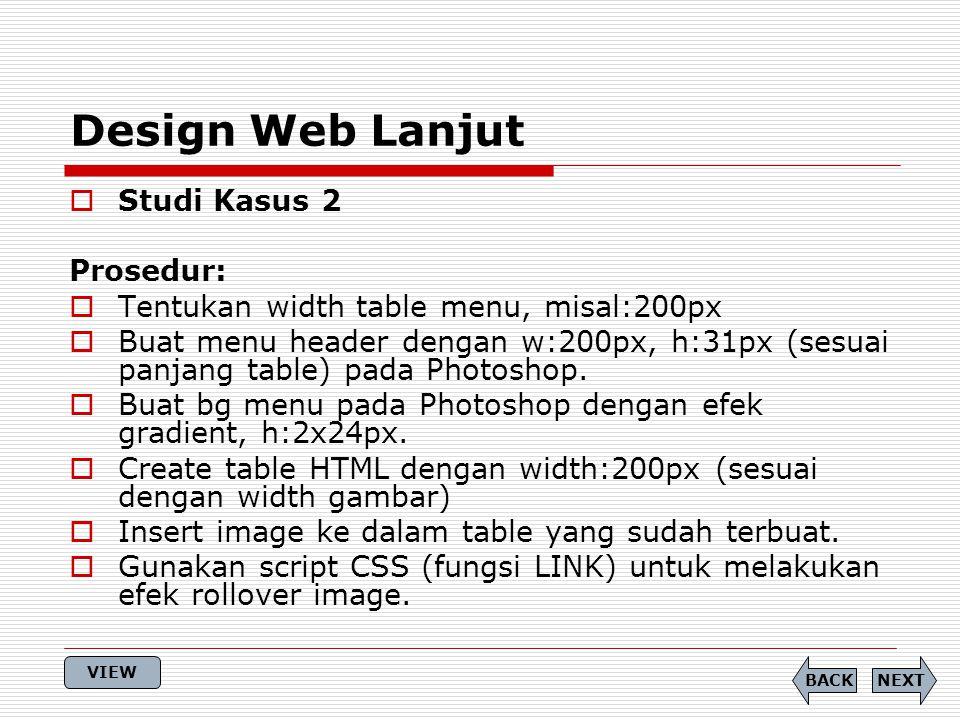 Design Web Lanjut NEXTBACK  Studi Kasus 2 Prosedur:  Tentukan width table menu, misal:200px  Buat menu header dengan w:200px, h:31px (sesuai panjang table) pada Photoshop.