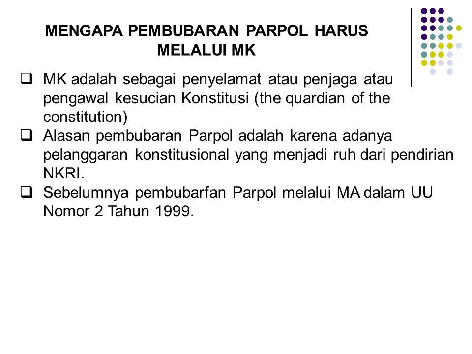MENGAPA PEMBUBARAN PARPOL HARUS MELALUI MK  MK adalah sebagai penyelamat atau penjaga atau pengawal kesucian Konstitusi (the quardian of the constitu