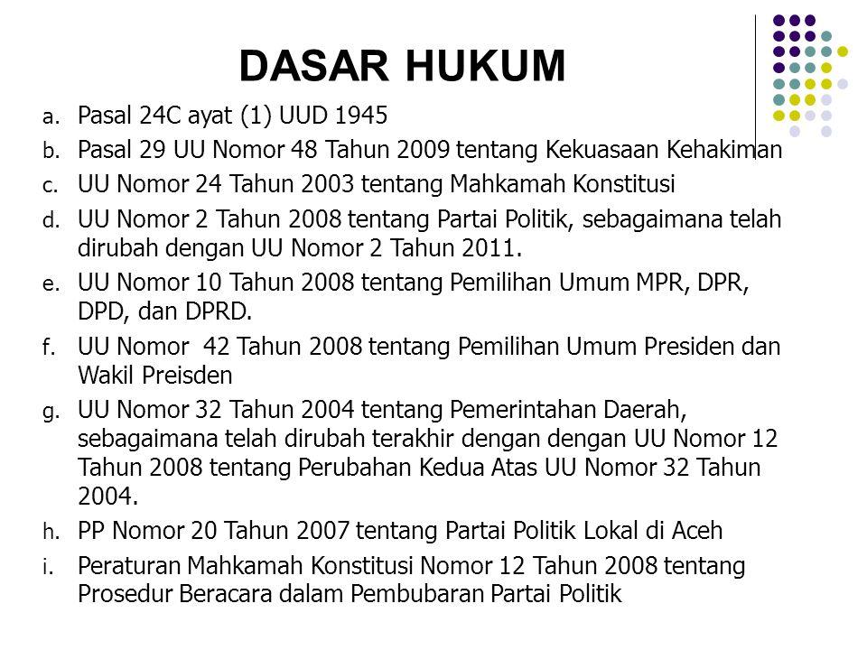 DASAR HUKUM a. Pasal 24C ayat (1) UUD 1945 b. Pasal 29 UU Nomor 48 Tahun 2009 tentang Kekuasaan Kehakiman c. UU Nomor 24 Tahun 2003 tentang Mahkamah K