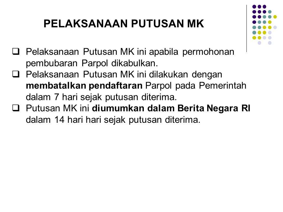 PELAKSANAAN PUTUSAN MK  Pelaksanaan Putusan MK ini apabila permohonan pembubaran Parpol dikabulkan.