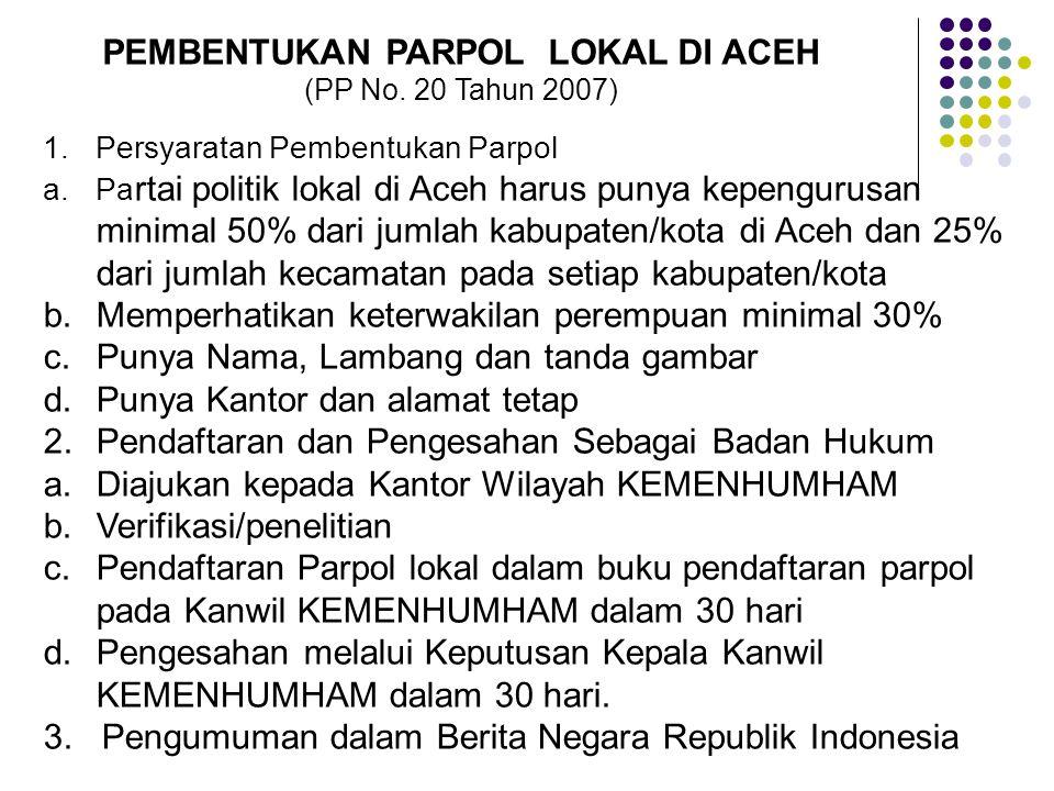 PEMBENTUKAN PARPOL LOKAL DI ACEH (PP No. 20 Tahun 2007) 1.Persyaratan Pembentukan Parpol a.Pa rtai politik lokal di Aceh harus punya kepengurusan mini