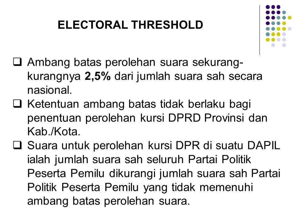 ELECTORAL THRESHOLD  Ambang batas perolehan suara sekurang- kurangnya 2,5% dari jumlah suara sah secara nasional.  Ketentuan ambang batas tidak berl