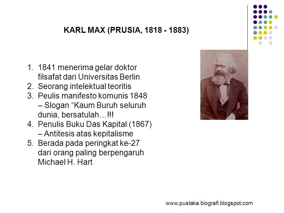 KARL MAX (PRUSIA, 1818 - 1883) 1.1841 menerima gelar doktor filsafat dari Universitas Berlin 2.Seorang intelektual teoritis 3.Peulis manifesto komunis