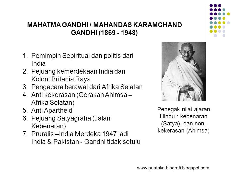 MAHATMA GANDHI / MAHANDAS KARAMCHAND GANDHI (1869 - 1948) 1.Pemimpin Sepiritual dan politis dari India 2.Pejuang kemerdekaan India dari Koloni Britani