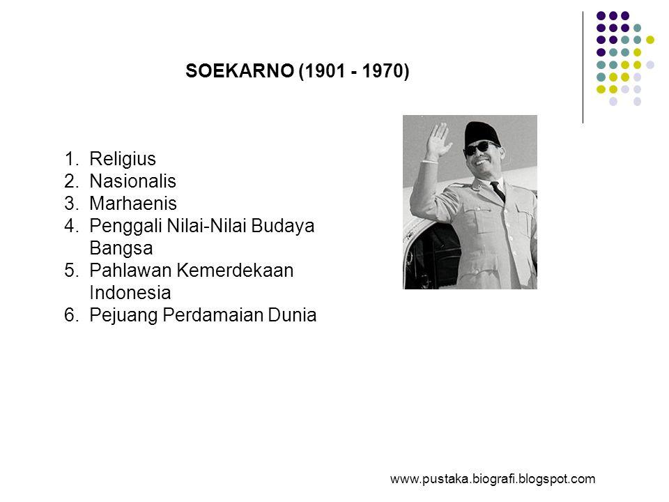SOEKARNO (1901 - 1970) 1.Religius 2.Nasionalis 3.Marhaenis 4.Penggali Nilai-Nilai Budaya Bangsa 5.Pahlawan Kemerdekaan Indonesia 6.Pejuang Perdamaian