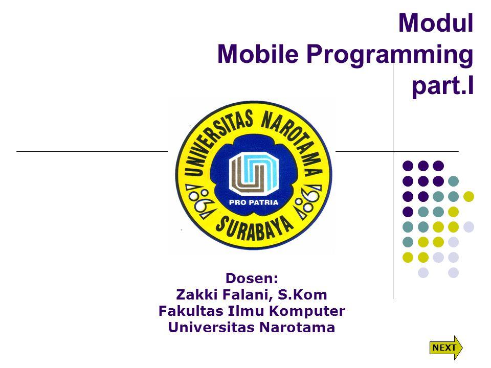 Modul Mobile Programming part.I Dosen: Zakki Falani, S.Kom Fakultas Ilmu Komputer Universitas Narotama NEXT