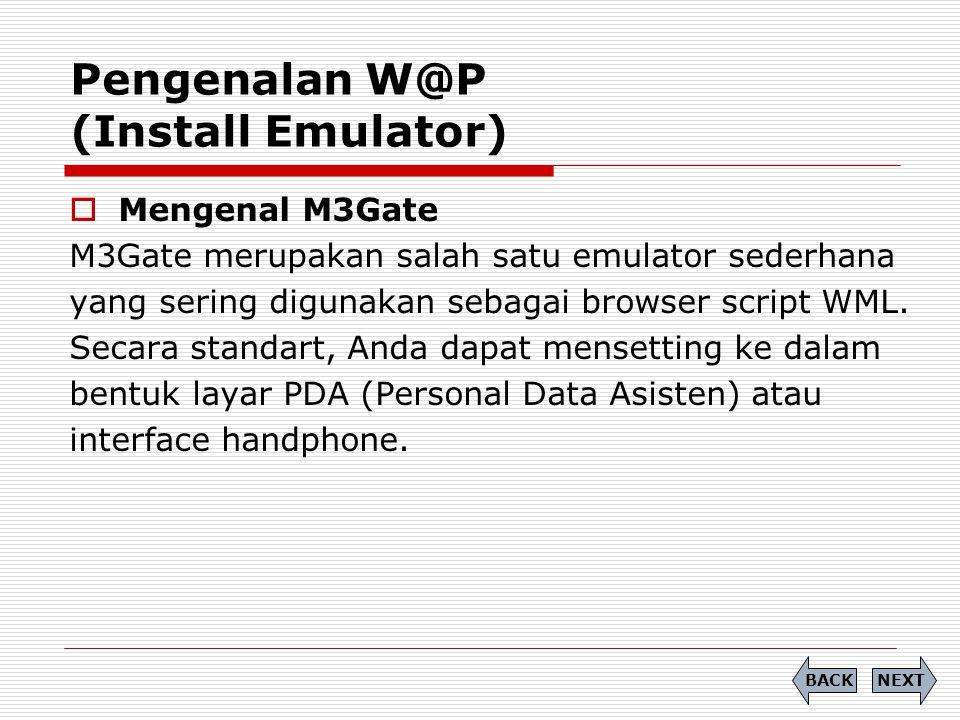 Pengenalan W@P (Install Emulator) NEXTBACK  Mengenal M3Gate M3Gate merupakan salah satu emulator sederhana yang sering digunakan sebagai browser script WML.