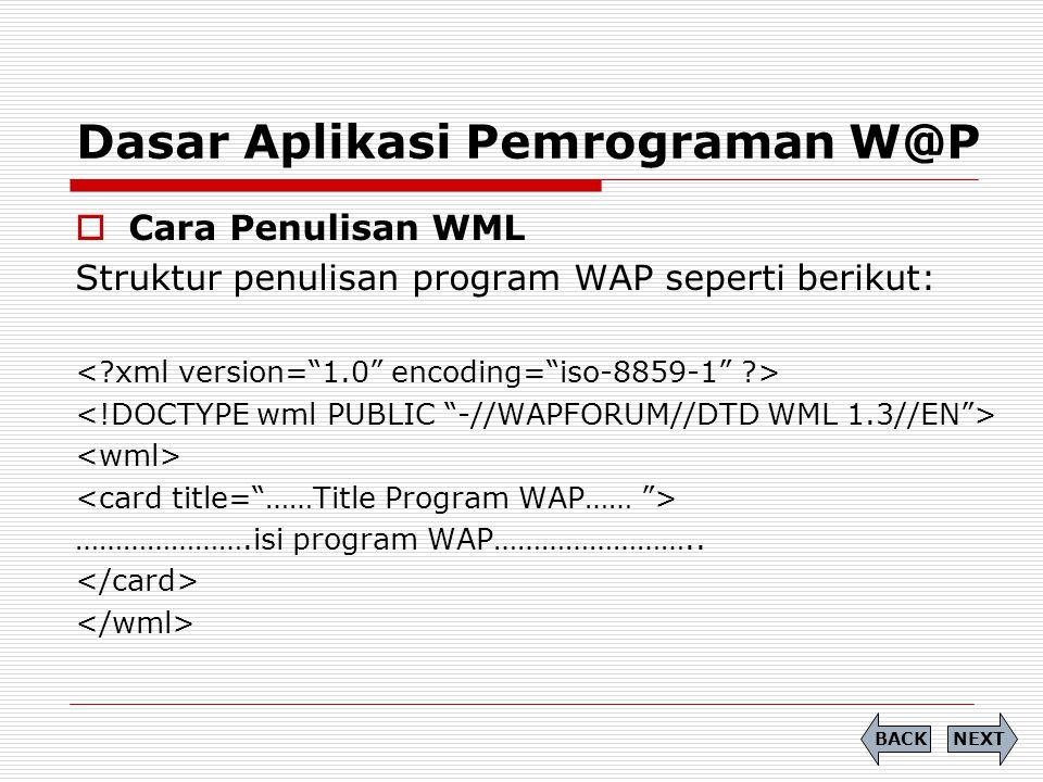 Dasar Aplikasi Pemrograman W@P  Cara Penulisan WML Struktur penulisan program WAP seperti berikut: ………………….isi program WAP……………………..