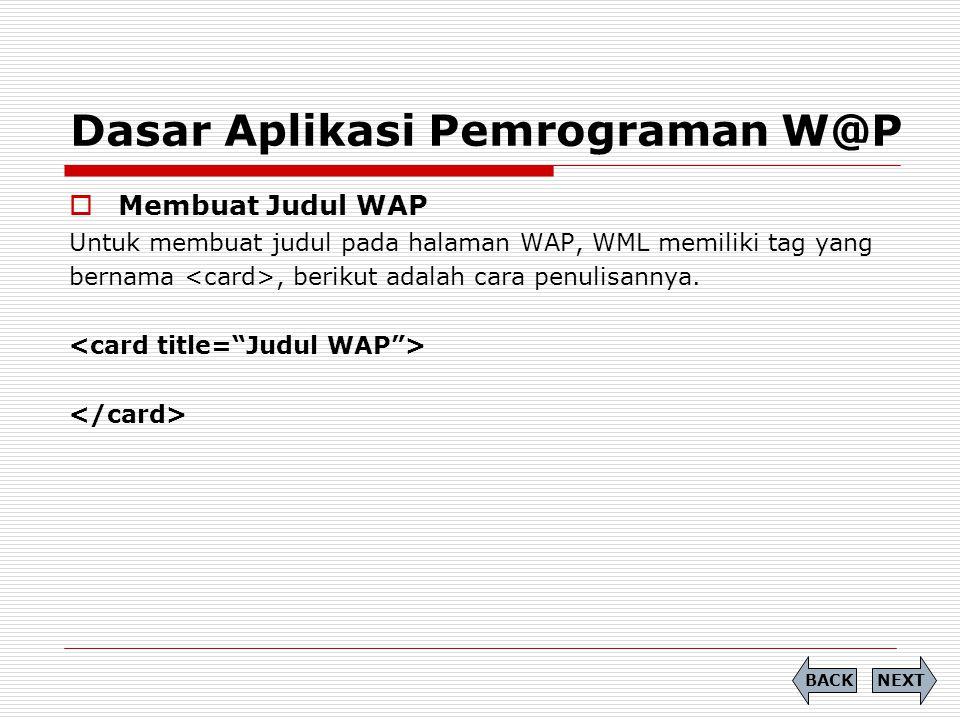 Dasar Aplikasi Pemrograman W@P  Membuat Judul WAP Untuk membuat judul pada halaman WAP, WML memiliki tag yang bernama, berikut adalah cara penulisannya.