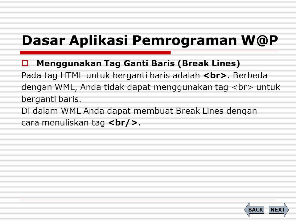 Dasar Aplikasi Pemrograman W@P  Menggunakan Tag Ganti Baris (Break Lines) Pada tag HTML untuk berganti baris adalah.